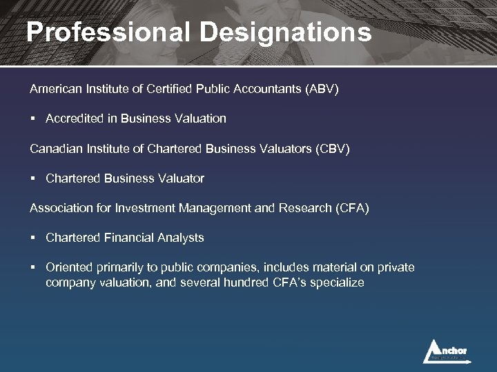 Professional Designations American Institute of Certified Public Accountants (ABV) § Accredited in Business Valuation