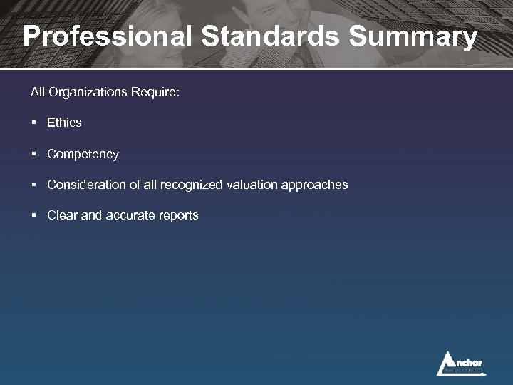 Professional Standards Summary All Organizations Require: § Ethics § Competency § Consideration of all