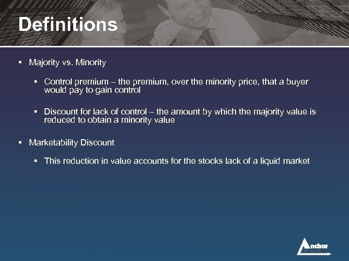 Definitions § Majority vs. Minority § Control premium – the premium, over the minority