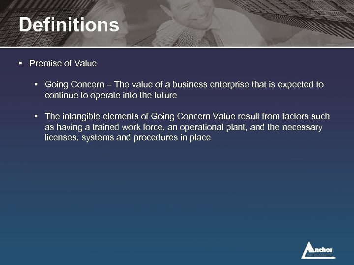 Definitions § Premise of Value § Going Concern – The value of a business
