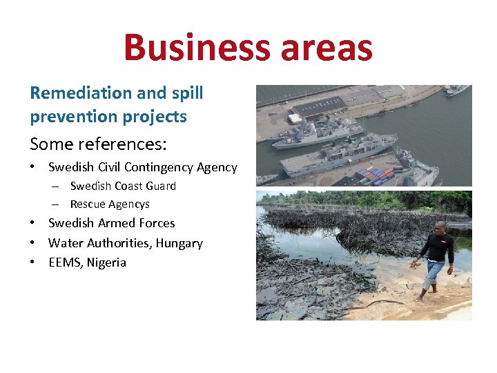 Business areas Remediation and spill prevention projects Some references: • Swedish Civil Contingency Agency