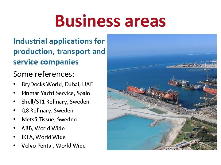 Business areas Industrial applications for production, transport and service companies Some references: • •