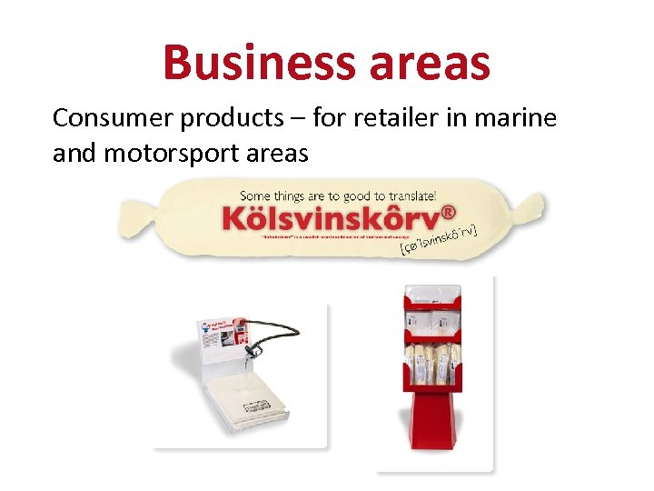 Business areas Consumer products – for retailer in marine and motorsport areas