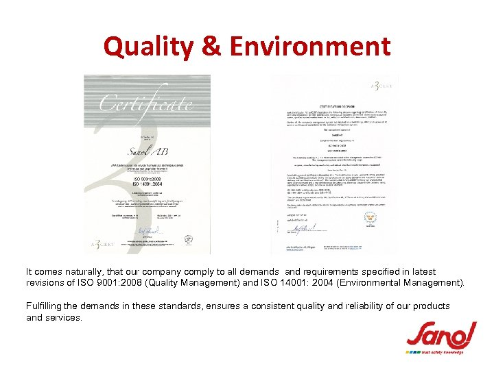 Quality & Environment It comes naturally, that our company comply to all demands and