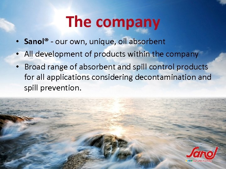 The company • Sanol® - our own, unique, oil absorbent • All development of
