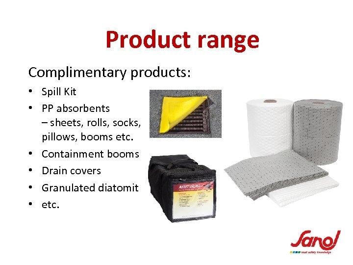 Product range Complimentary products: • Spill Kit • PP absorbents – sheets, rolls, socks,