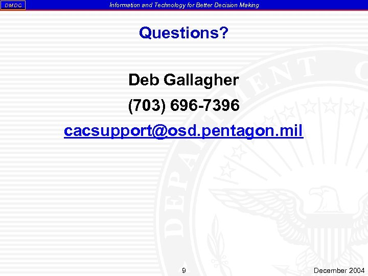 DM DC Information and Technology for Better Decision Making Questions? Deb Gallagher (703) 696