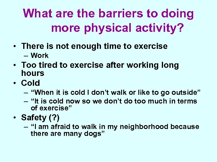 What are the barriers to doing more physical activity? • There is not enough