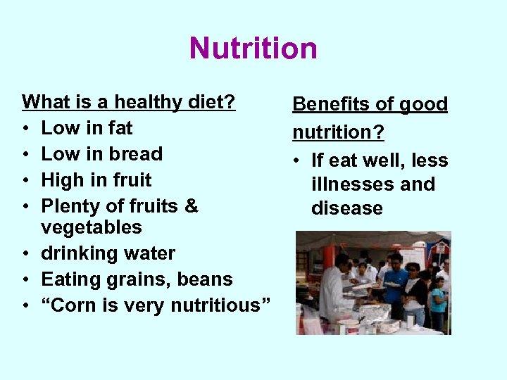 Nutrition What is a healthy diet? • Low in fat • Low in bread
