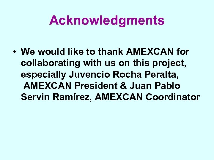 Acknowledgments • We would like to thank AMEXCAN for collaborating with us on this
