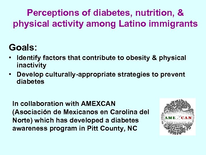 Perceptions of diabetes, nutrition, & physical activity among Latino immigrants Goals: • Identify factors