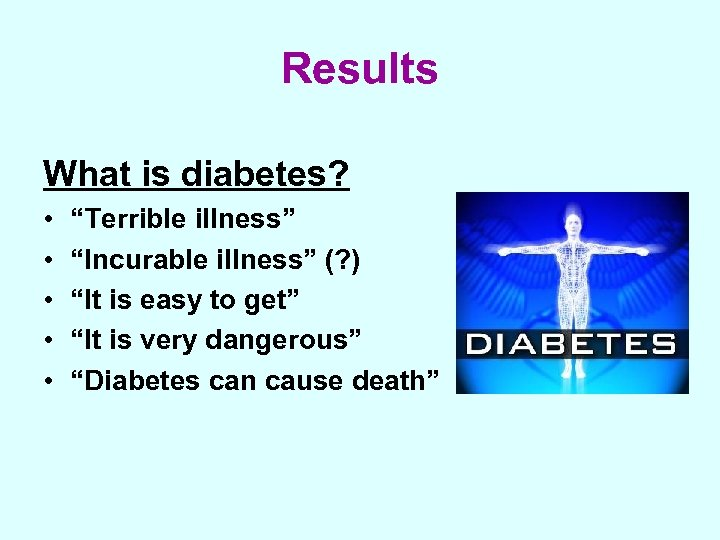 """Results What is diabetes? • • • """"Terrible illness"""" """"Incurable illness"""" (? ) """"It"""