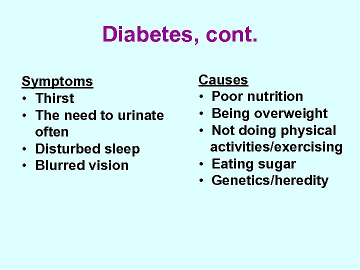 Diabetes, cont. Symptoms • Thirst • The need to urinate often • Disturbed sleep