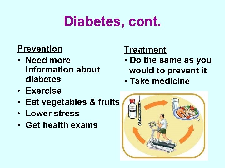 Diabetes, cont. Prevention Treatment • Do the same as you • Need more information