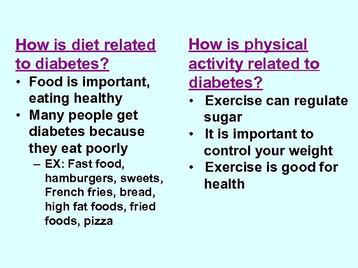 How is diet related to diabetes? • Food is important, eating healthy • Many