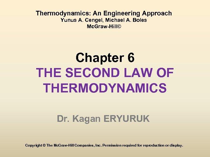 Thermodynamics: An Engineering Approach Yunus A. Cengel, Michael A. Boles Mc. Graw-Hill© Chapter 6