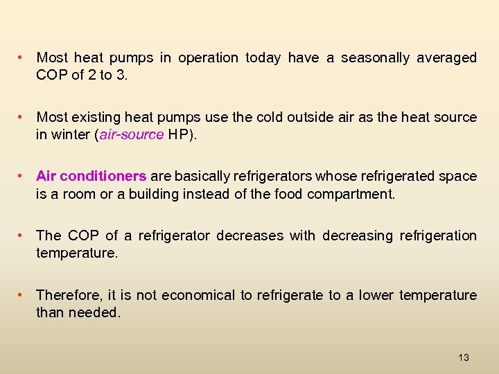 • Most heat pumps in operation today have a seasonally averaged COP of