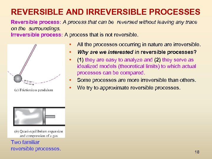 REVERSIBLE AND IRREVERSIBLE PROCESSES Reversible process: A process that can be reversed without leaving