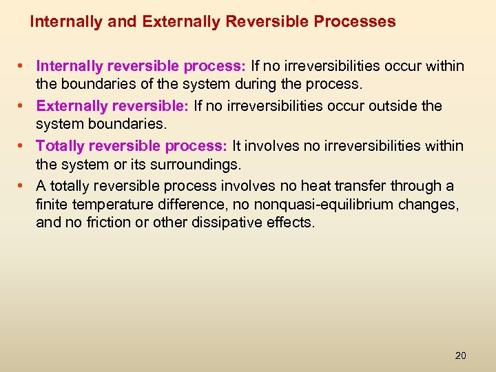 Internally and Externally Reversible Processes • Internally reversible process: If no irreversibilities occur within