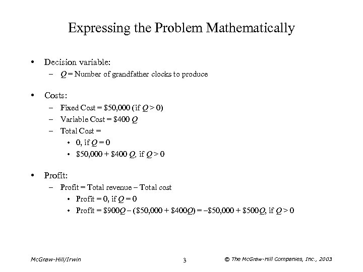 Expressing the Problem Mathematically • Decision variable: – Q = Number of grandfather clocks