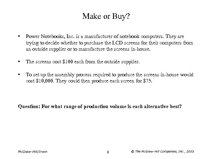 Make or Buy? • Power Notebooks, Inc. is a manufacturer of notebook computers. They