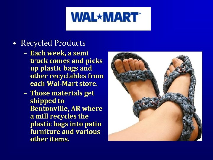 • Recycled Products – Each week, a semi truck comes and picks up