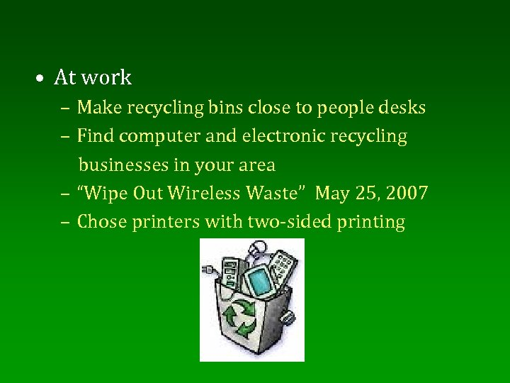 • At work – Make recycling bins close to people desks – Find