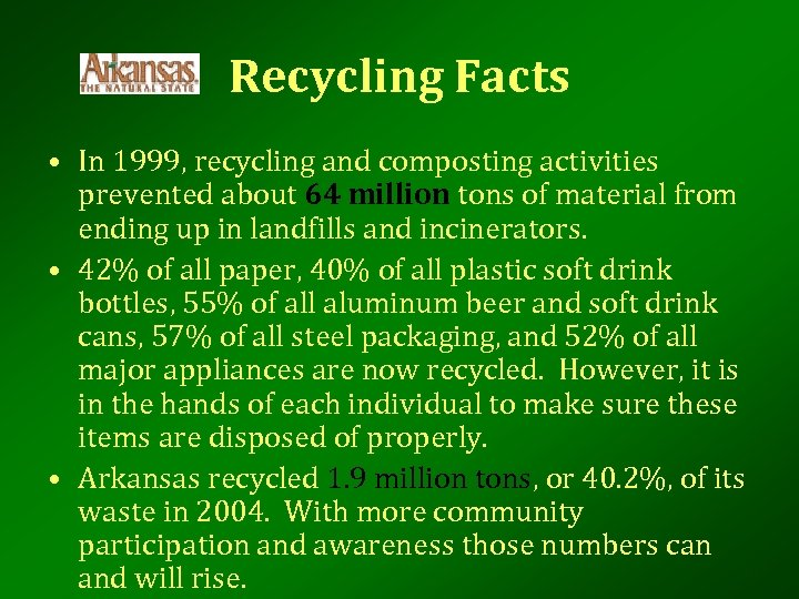 Recycling Facts • In 1999, recycling and composting activities prevented about 64 million tons