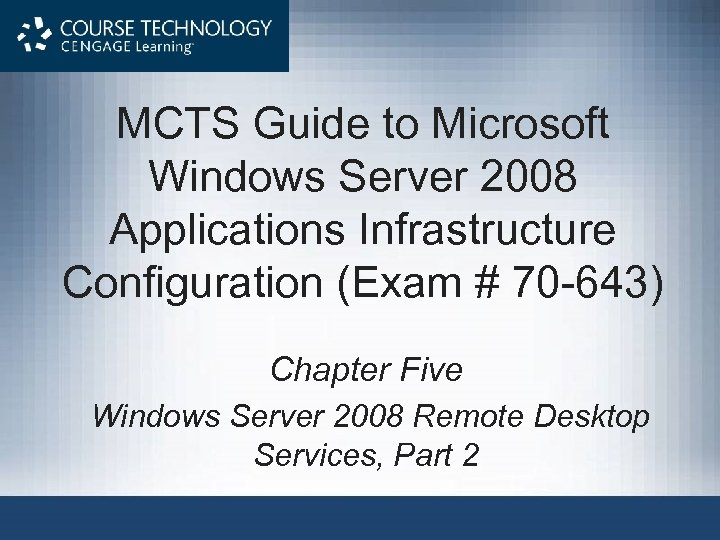 MCTS Guide to Microsoft Windows Server 2008 Applications Infrastructure Configuration (Exam # 70 -643)