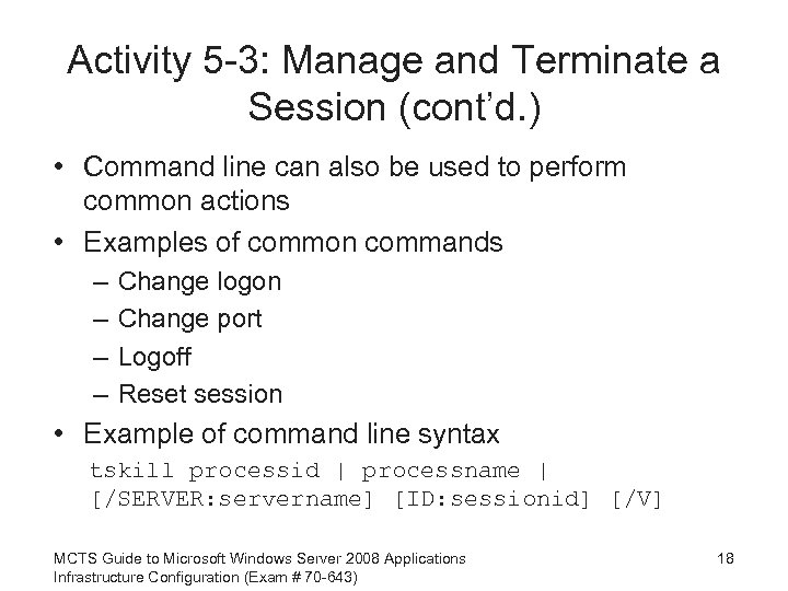 Activity 5 -3: Manage and Terminate a Session (cont'd. ) • Command line can