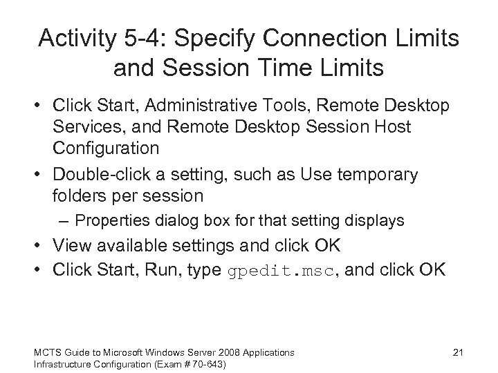 Activity 5 -4: Specify Connection Limits and Session Time Limits • Click Start, Administrative