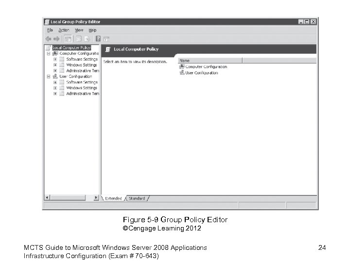Figure 5 -9 Group Policy Editor ©Cengage Learning 2012 MCTS Guide to Microsoft Windows
