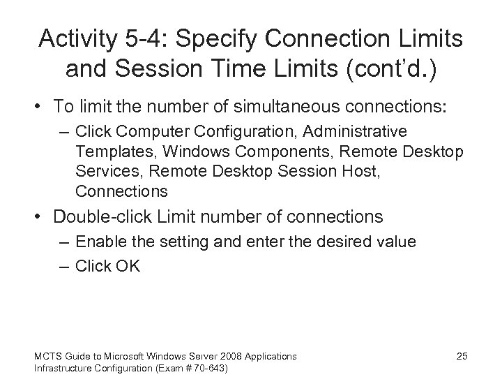 Activity 5 -4: Specify Connection Limits and Session Time Limits (cont'd. ) • To