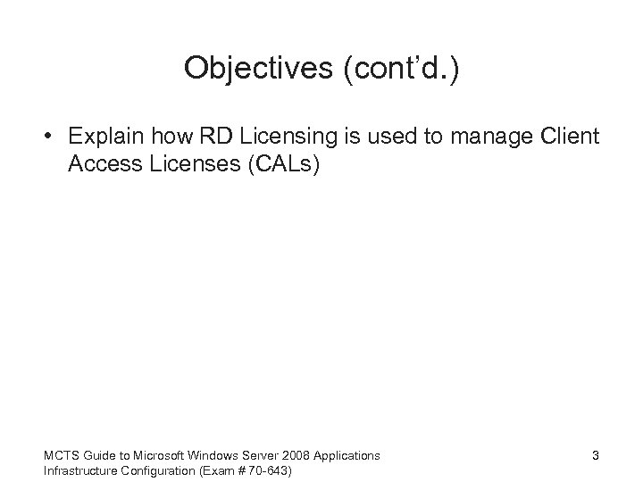 Objectives (cont'd. ) • Explain how RD Licensing is used to manage Client Access