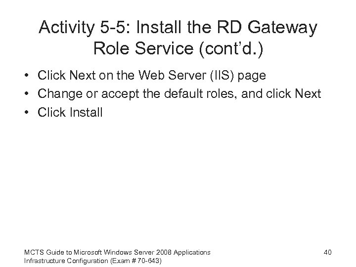 Activity 5 -5: Install the RD Gateway Role Service (cont'd. ) • Click Next