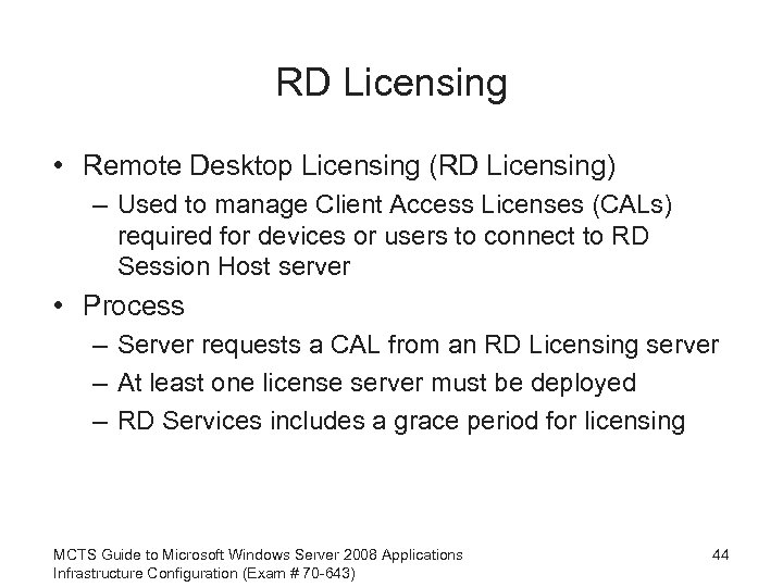 RD Licensing • Remote Desktop Licensing (RD Licensing) – Used to manage Client Access