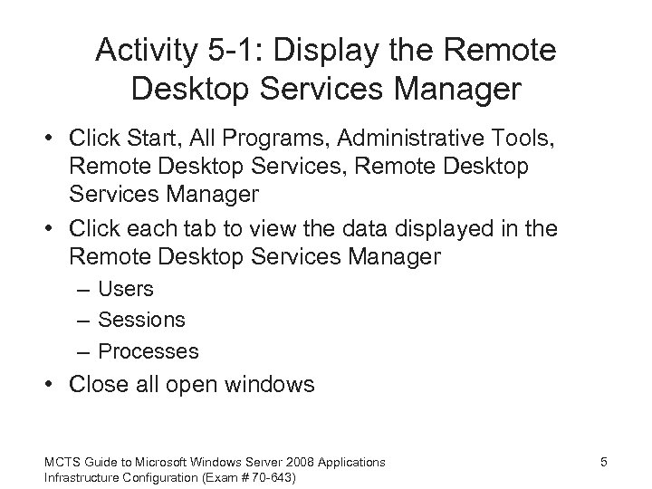 Activity 5 -1: Display the Remote Desktop Services Manager • Click Start, All Programs,