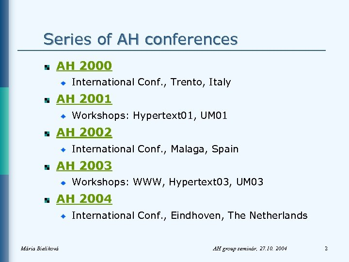 Series of AH conferences AH 2000 International Conf. , Trento, Italy AH 2001 Workshops:
