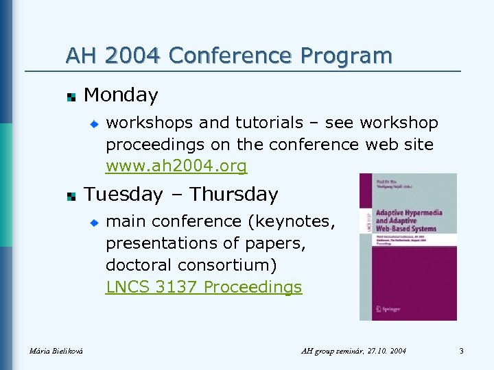 AH 2004 Conference Program Monday workshops and tutorials – see workshop proceedings on the