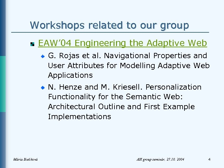 Workshops related to our group EAW' 04 Engineering the Adaptive Web G. Rojas et