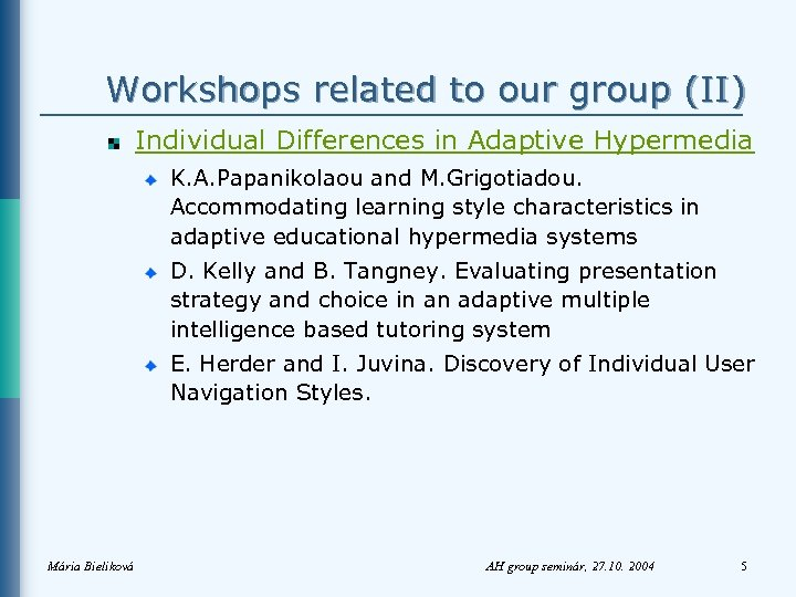 Workshops related to our group (II) Individual Differences in Adaptive Hypermedia K. A. Papanikolaou