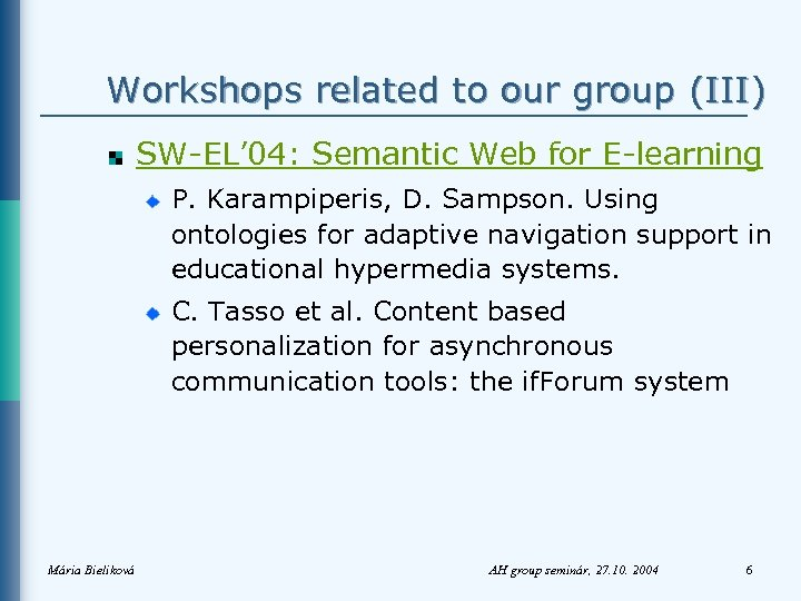 Workshops related to our group (III) SW-EL' 04: Semantic Web for E-learning P. Karampiperis,