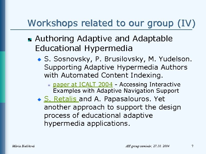 Workshops related to our group (IV) Authoring Adaptive and Adaptable Educational Hypermedia S. Sosnovsky,