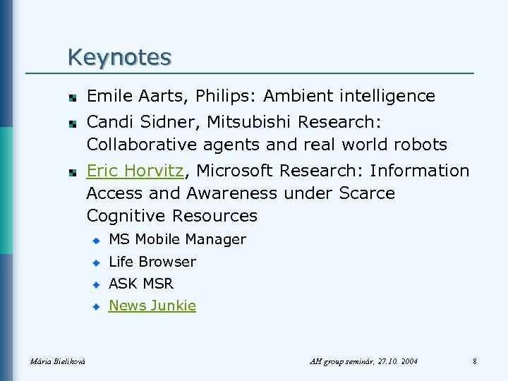 Keynotes Emile Aarts, Philips: Ambient intelligence Candi Sidner, Mitsubishi Research: Collaborative agents and real