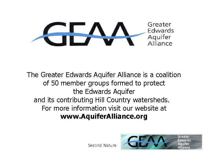 The Greater Edwards Aquifer Alliance is a coalition of 50 member groups formed to