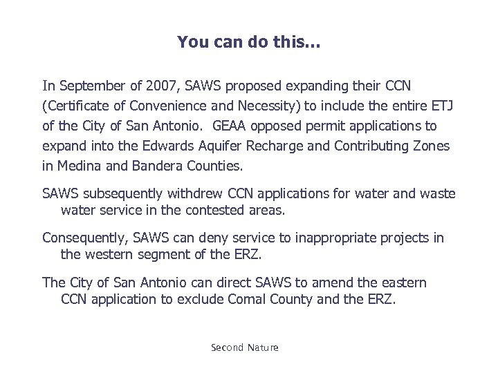 You can do this… In September of 2007, SAWS proposed expanding their CCN (Certificate