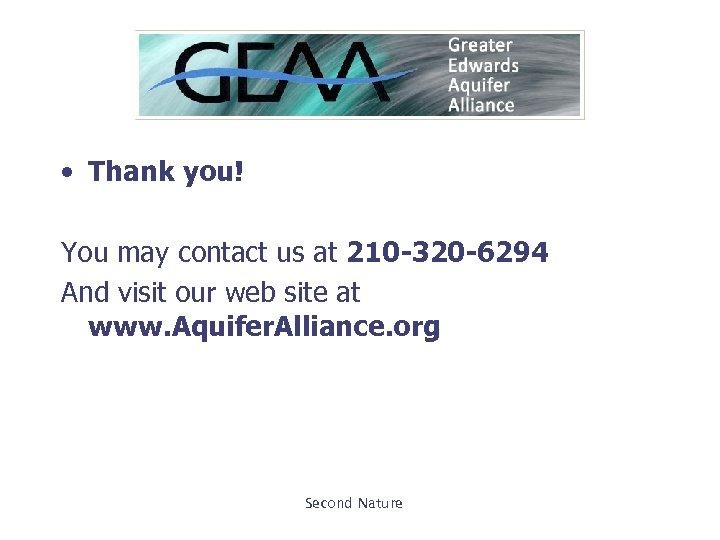 • Thank you! You may contact us at 210 -320 -6294 And visit