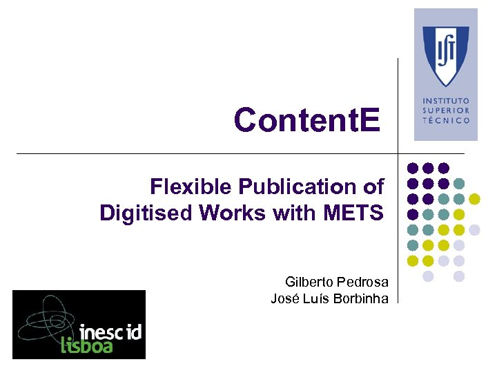 Content. E Flexible Publication of Digitised Works with METS Gilberto Pedrosa José Luís Borbinha