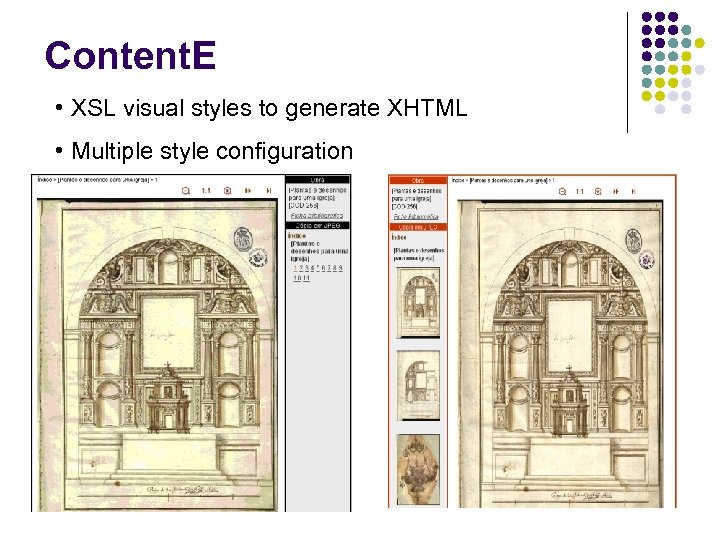 Content. E • XSL visual styles to generate XHTML • Multiple style configuration
