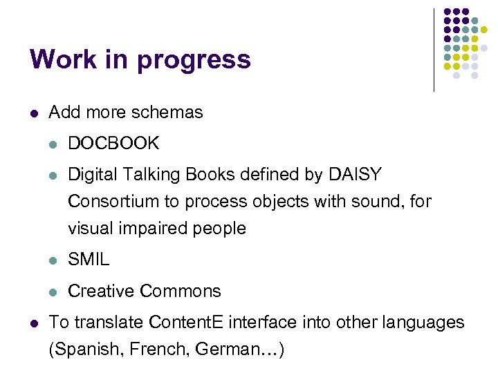 Work in progress l Add more schemas l DOCBOOK l Digital Talking Books defined